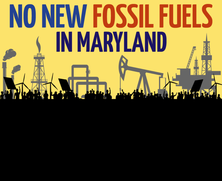 Tell your Maryland leaders: No New Fossil Fuels in Maryland!